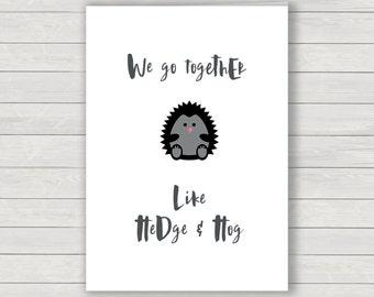 We go together Card, hedgehog card, valentines card, humorous card