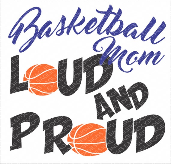 Loud And Proud Basketball Mom Svg Dxf Eps Cut File