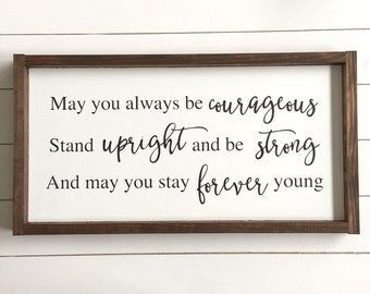 May you always be courageous Stand upright and be strong and may you stay forever young Wood Sign