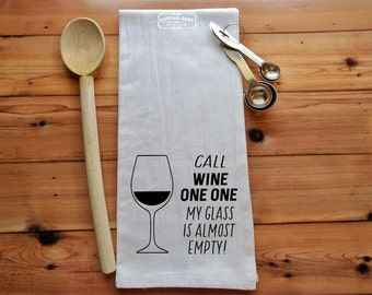 Call Wine One One My Glass Is Almost Emtpy Flour Sack Towel | Kitchen Towel | Bar Towel | Wine Towel | Housewarming Gift | Wine Lovers Gift