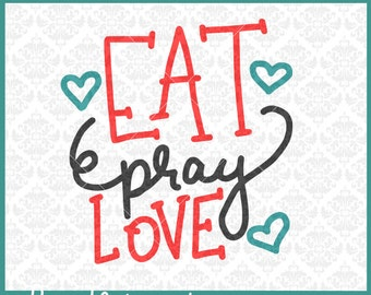 CLN0296 Eat Pray Love Kitchen Hand lettered Nerd Books SVG DXF Ai Eps PNG Vector INstant Download Commercial Cut File Cricut Silhouette