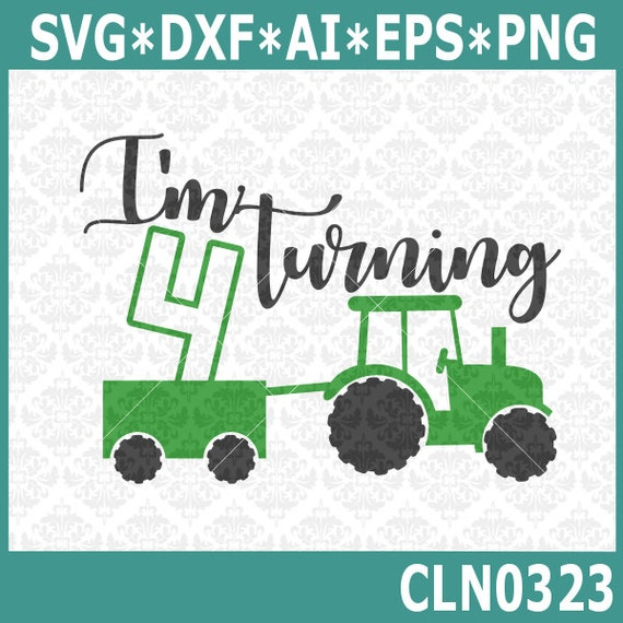 CLN323 I'm Turning 4 Four Tractor Wagon Birthday Farm Boy SVG DXF Ai Eps PNG Vector Instant Download Commercial Cut File Cricut Silhouette