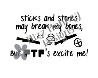 Sticks and stones may break my bones, but FTF's excite me! - vinyl car auto vehicle decal sticker geocaching geocache -CUSTOM COLOR!