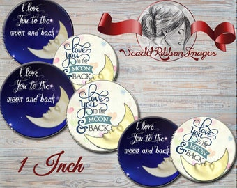 I  Love You to the Moon and Back Images 1 inch round circles. Set of 15 digital images- gift tags - bottle cap -pendants- charms- key rings