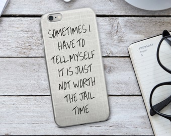 Not Worth The Jail Time - Iphone Case - Funny Quote - Lol Iphone Case - Phone Case - Funny Iphone Case - Christmas Gift