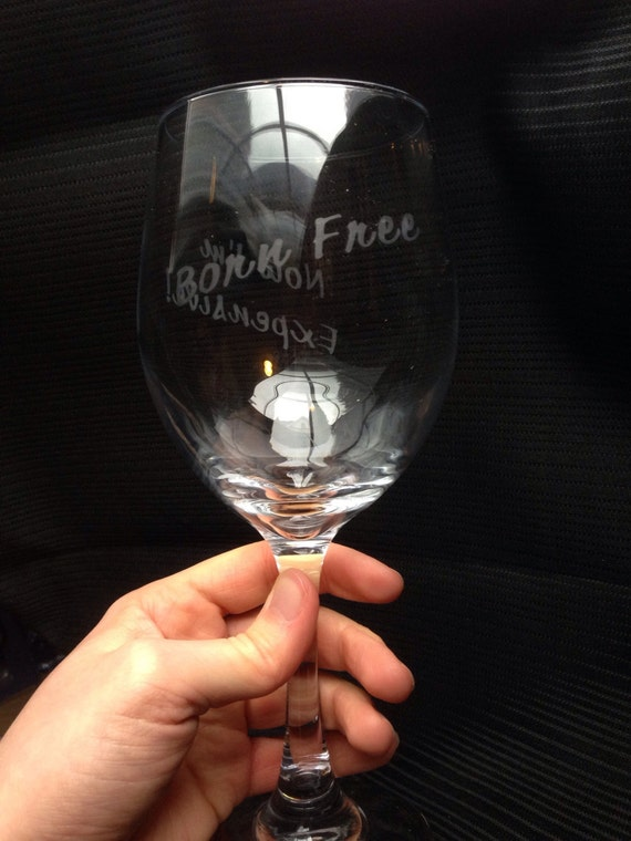 "Etched ""Born free... Now I'm expensive"" Wine Glass"