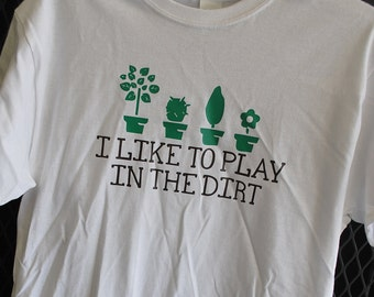 I Like to Play in the Dirt Gardeners T-shirt