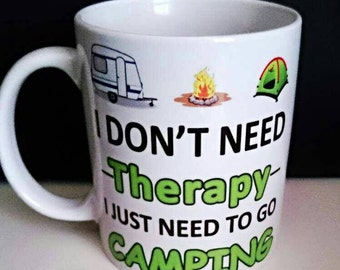 I don't need therapy,  I just need to go camping mug