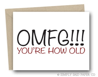 Funny Birthday Card - OMFG!!! You're how old? - funny birthday card, funny cards, over the hill card, blank card, birthday card for him