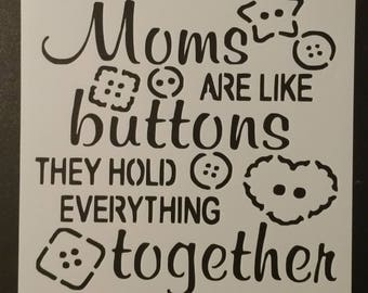 Mothers Day Moms Are Like Buttons They Hold Everything Together Custom Stencil FAST FREE SHIPPING