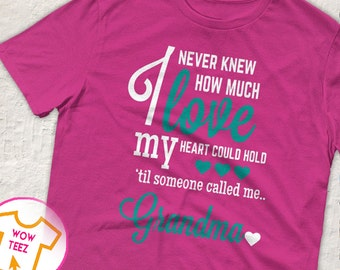 Grandma Shirt . I Never Knew How Much Love My heart could hold. Also names such as Granny & Mimi. A great grandmother gift Grandma T Shirt