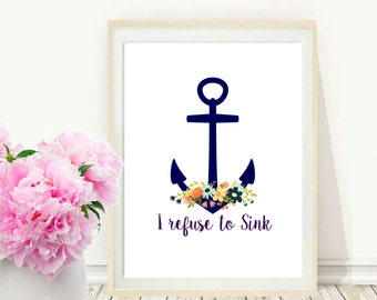 Printable Art, Inspirational Print, I Refuse to Sink , Nautical Art, Anchor print, Typography quote, Modern Wall Art, Instant Download,