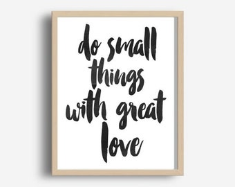 Do Small things With Great Love, Printable Art, Do Small Things Print,  Inspirational Print, Typography, Motivational, Wall Decor