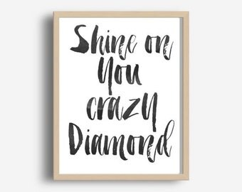Typography Print, Shine On You Crazy Diamond, Instant download, Scandinavian Print, Inspirational Poster, Wall Art,