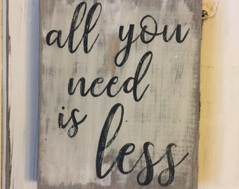 All You Need is Less on Reclaimed Wood, Gallery Wall, Sign Wall, White and Black Distressed, Minimalist , Gift for Her