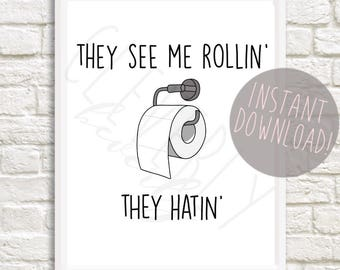 They See Me Rollin They Hatin 8x10inch printable digital download Bathroom Decor