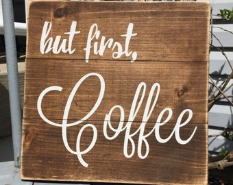 but first, coffee - coffee sign - wood sign - wooden sign - home decor - kitchen decor - rustic home decor - rustic
