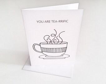 Funny Tea Card / Tea Greeting Card / You are tea-rrific / Tea Card / Any Occasion Card / Cute Tea Card