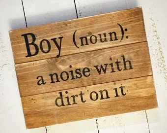 Boy a noise with dirt on it wood sign, boy nursery decor