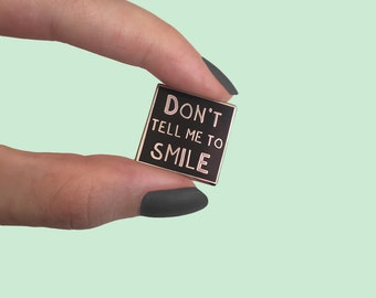 Don't Tell Me To Smile- Feminist Hard Enamel Pin by lazy LUCA