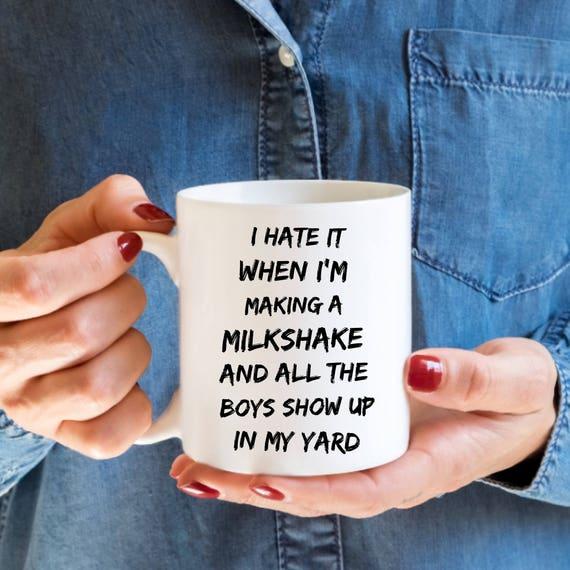 Funny Coffee Mugs Milkshake Brings All The Boys To The Yard