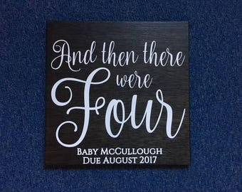 "Any Name Baby Announcement Sign, Maternity Photo Prop. Hand Painted ""And then there were FOUR"" with Personalized Last Name and Due Date"