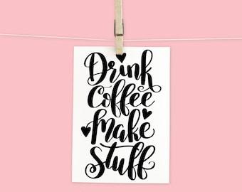 Hand Lettered Drink Coffee Make Stuff SVG Cut File