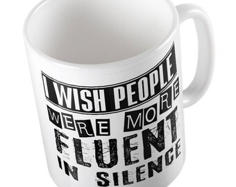 I wish people were more FLUENT in SILENCE MUG