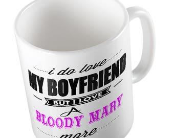 I Do LOVE My Boyfriend but I love a BLOODY MARY More Mug