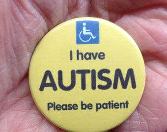 I have AUTISM please be patient  38mm awareness pin badge