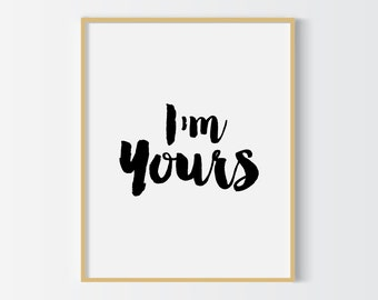 Im yours print, love print,  Jason Mraz valentines song printable quote, gift for her, for him, downloadable print,  typography print