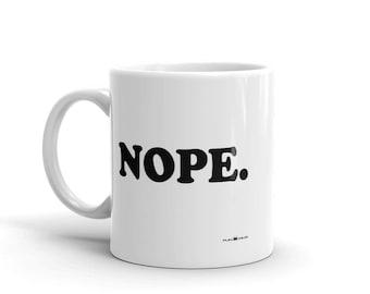 Funny 11 oz Coffee Mug:  Nope.