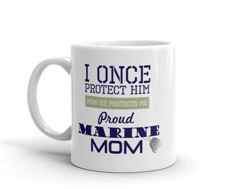 11 oz Coffee Mug:  I Once Protect Him Now He Protects Me Proud marine Mom
