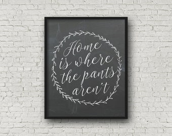Home Is Where The Pants Aren't, Chalkboard Art, Digital Art, Typography, Wreath Art, Home Sweet Home, Printable Art, Chalkboard Sign, Prints