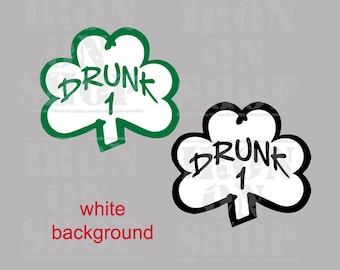 Drunk 1 Shamrock Iron-on Transfer- White Background (Drunk 2....Drunk 100 available, and customized wording)