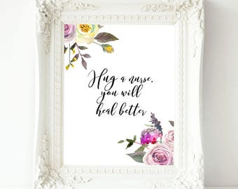 Hug a nurse you will heal better Printable wall Art Gift  , Nurse Gift, Nursing Student, Print Gift for Nurse, Nurse print  Graduation Gift