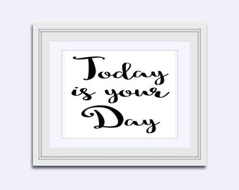 Today is Your Day - word art - motivational art - instant download - printable art - positive quotes - Inspirational quote - Wall Art Print