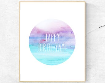 HAPPY BIRTHDAY PRINT // Birth-Yay, Watercolour, Watercolor, Printable Wall Art, Instant Digital Download, Circle Art, Original Artwork, Yay