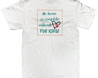 No Home Is Complete Without Fur Kids Dogs Cats Mans Best Friends Puppies Kittens Rescues Men's T-shirt SF_0255