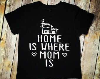Home is Where Mom is Tee. Home is where mom is. Mom. I love Mom. Kids Tee.