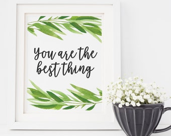 You Are The Best Thing - Greenery Print - Greenery Decor - Printable Art - Bedroom Print - Bedroom Art - Love Quote - Instant Download 8x10