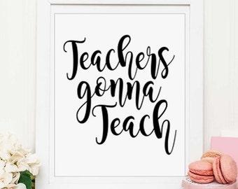 Teachers gonna teach PRINTABLE art - typography wall art, haters gonna hate, instant,teacher classroom decor, classroom poster, school signs