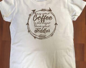 May Your Coffee Be Stronger Than Your Toddler Shirt - Funny Mom Shirt - Mom Gift - Coffee Shirt - Mom of Toddlers - Coffee Gift