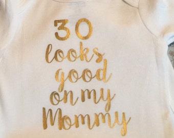 30th Birthday Bodysuit or shirt 30 Looks good on my Mommy