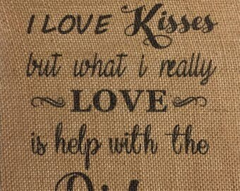 I Love Hugs I Love Kisses But What I Really Love Is Help With The Dishes Burlap Print – Home Décor – Wall Decor