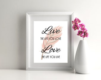 Live the life you love. Love the life you live