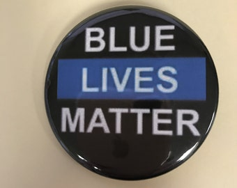 "BLUE LIVES MATTER - 2.25"" Button -  Magnet - or Mirror.   Support your Police!  Back the Blue.  Blue Lives Matter !"