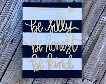 Be silly Be honest Be kind - Custom Quote Canvas