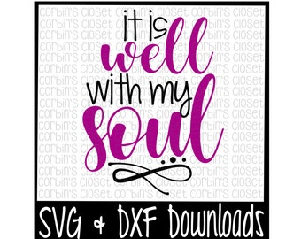 Well With my Soul SVG * It Is Well With My Soul Cut File - DXF & SVG Files - Silhouette Cameo/Cricut