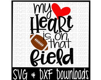 Football Mom SVG * Football SVG * My Heart Is On That Field Cut File - dxf & SVG Files - Silhouette Cameo, Cricut